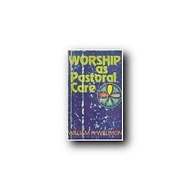WORSHIP AS PASTORAL CARE P236 ||WILLIAM H WIL